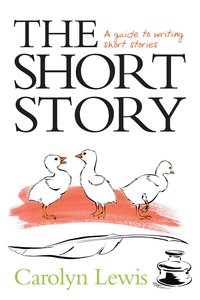 The Short Story. A Guide to Writing Short Stories