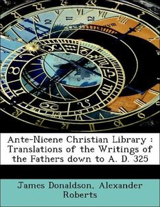 Ante-Nicene Christian Library : Translations of the Writings of