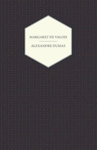 The Works of Alexandre Dumas; Margaret de Valois