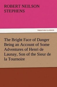 The Bright Face of Danger Being an Account of Some Adventures of