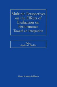 Multiple Perspectives on the Effects of Evaluation on Performanc