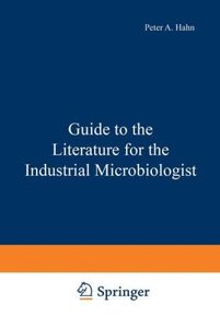 Guide to the Literature for the Industrial Microbiologist