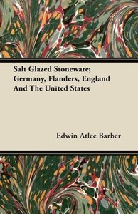 Salt Glazed Stoneware; Germany, Flanders, England And The United