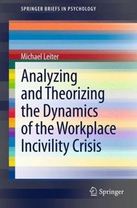 Analyzing and Theorizing the Dynamics of the Workplace Incivilit
