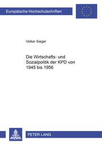 Die Wirtschafts- und Sozialpolitik der KPD von 1945 bis 1956