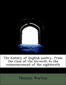 The history of English poetry, from the close of the eleventh to