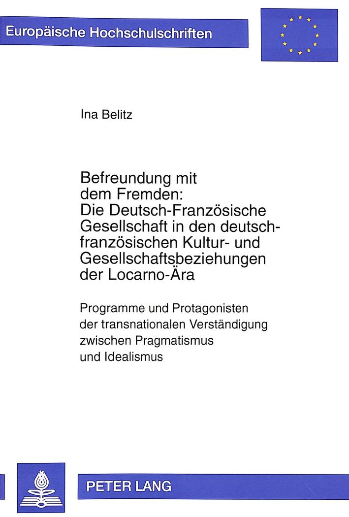 Befreundung Mit Dem Fremden Die Deutsch Französische Gesellschaft In Den Deutsch Französischen Kultur Und Gesellschaftsbeziehungen Der Locarno ära