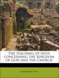 The teaching of Jesus concerning the Kingdom of God and the Chur