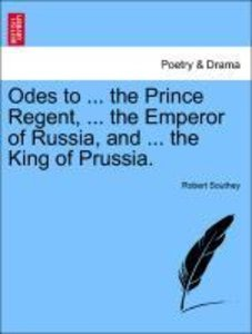 Odes to ... the Prince Regent, ... the Emperor of Russia, and ..