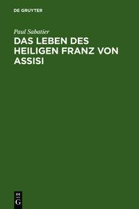 Das Leben des heiligen Franz von Assisi