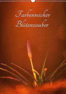 Farbenreicher Blütenzauber (Wandkalender 2020 DIN A3 hoch)