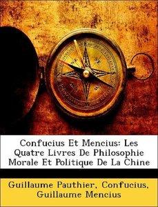 Confucius Et Mencius: Les Quatre Livres De Philosophie Morale Et