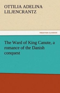 The Ward of King Canute, a romance of the Danish conquest
