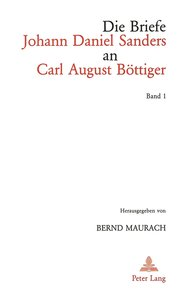 Die Briefe Johann Daniel Sanders an Carl August Böttiger. Bd. 1