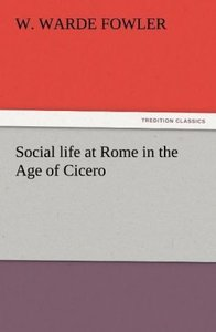 Social life at Rome in the Age of Cicero