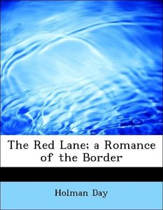 The Red Lane; a Romance of the Border