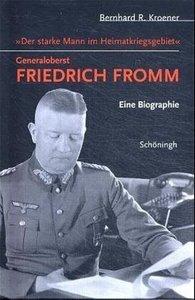 Der starke Mann im Heimatkriegsgebiet - Generaloberst Friedrich