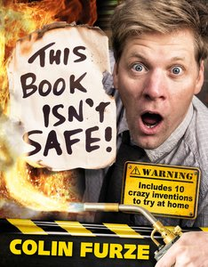 Colin Furze: This Book Isn\'t Safe!