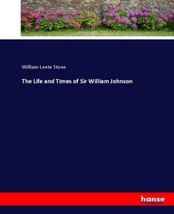 The Life and Times of Sir William Johnson