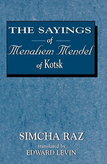 The Sayings of Menahem Mendel of Kotzk - zum Schließen ins Bild klicken
