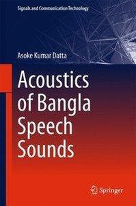 Acoustics of Bangla Speech Sounds