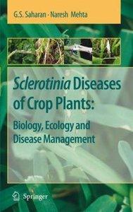 Sclerotinia Diseases of Crop Plants: Biology, Ecology and Diseas