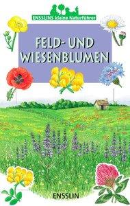 Ensslins kleine Naturführer. Feld- und Wiesenblumen