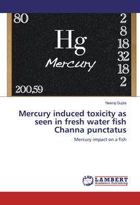 Mercury induced toxicity as seen in fresh water fish Channa punc