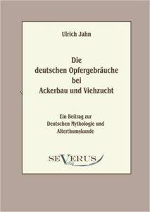 Die deutschen Opfergebräuche bei Ackerbau und Viehzucht
