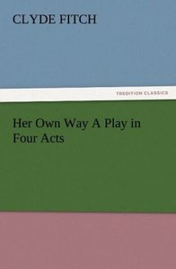 Her Own Way A Play in Four Acts