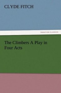 The Climbers A Play in Four Acts