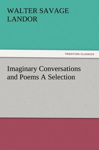 Imaginary Conversations and Poems A Selection