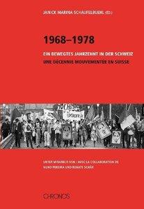 1968-1978. Ein bewegtes Jahrzehnt in der Schweiz / Une décennie