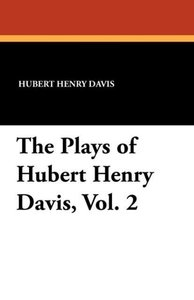 The Plays of Hubert Henry Davis, Vol. 2