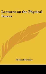 Lectures on the Physical Forces