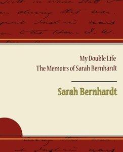 My Double Life - The Memoirs of Sarah Bernhardt