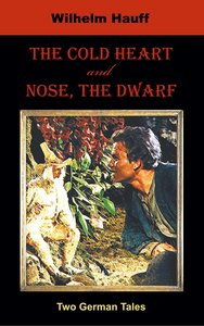The Cold Heart. Nose, the Dwarf (Two German Tales)