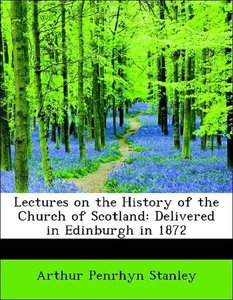 Lectures on the History of the Church of Scotland: Delivered in