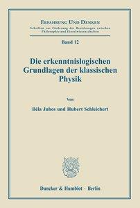Die erkenntnislogischen Grundlagen der klassischen Physik