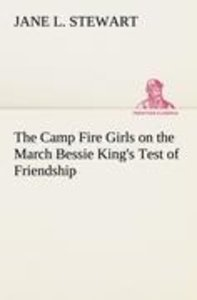 The Camp Fire Girls on the March Bessie King's Test of Friendshi