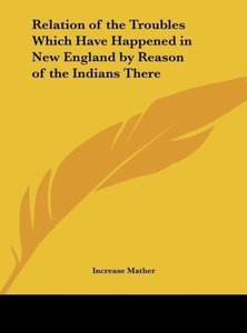 Relation of the Troubles Which Have Happened in New England by R