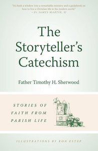 The Storyteller\'s Catechism: Stories of Faith from Parish Life