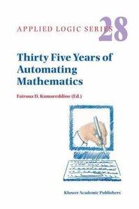 Thirty Five Years of Automating Mathematics