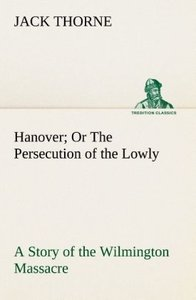 Hanover Or The Persecution of the Lowly A Story of the Wilmingto