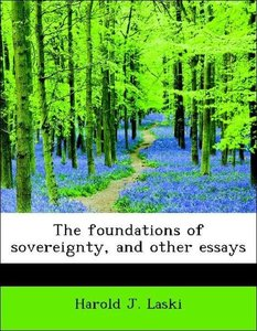The foundations of sovereignty, and other essays