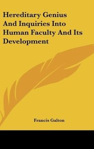 Hereditary Genius And Inquiries Into Human Faculty And Its Devel