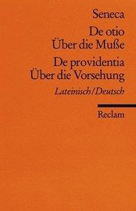 Über die Muße / Über die Vorsehung - De otio - Über die Musse. D
