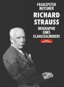 Richard Strauss. Biographie eines Klangzauberers