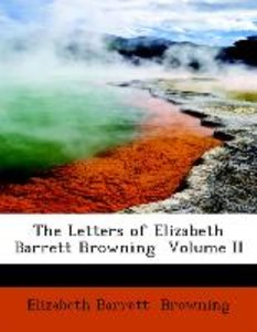 The Letters of Elizabeth Barrett Browning Volume II
