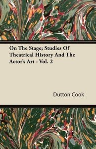 On the Stage; Studies of Theatrical History and the Actor's Art